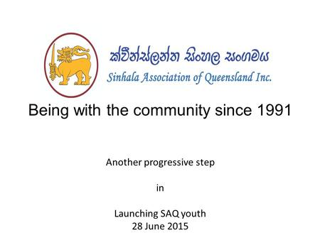 Being with the community since 1991 Another progressive step in Launching SAQ youth 28 June 2015.