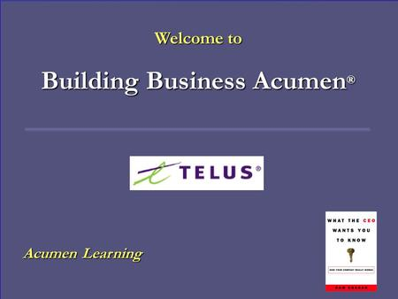 Acumen Learning Welcome to Building Business Acumen ®