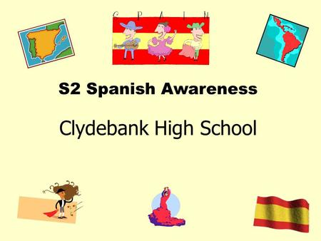 S2 Spanish Awareness Clydebank High School. Spanish in a Global Context Approximately 365 million native Spanish speakers in the world today 1 st language.
