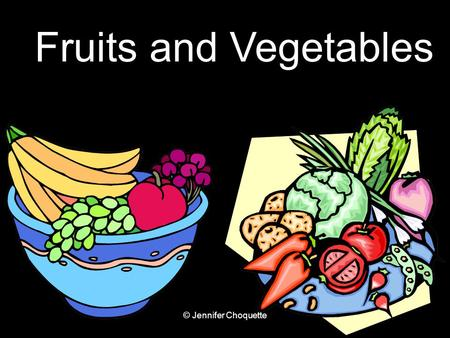 Fruits and Vegetables SMSD Mrs. Rohret Fruits and Vegetables © Jennifer Choquette.
