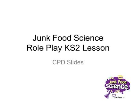 Junk Food Science Role Play KS2 Lesson CPD Slides.