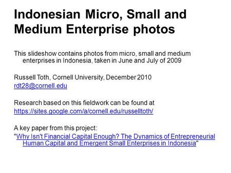 Indonesian Micro, Small and Medium Enterprise photos This slideshow contains photos from micro, small and medium enterprises in Indonesia, taken in June.