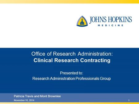 November 10, 20141 Office of Research Administration: Clinical Research Contracting Presented to: Research Administration Professionals Group Patricia.