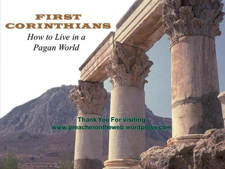 FIRST CORINTHIANS How to Live in a Pagan World. 1 st Corinthians 6:9-11 9 Do you not know that the unrighteous will not inherit the kingdom of God? Do.
