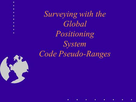 Surveying with the Global Positioning System Code Pseudo-Ranges