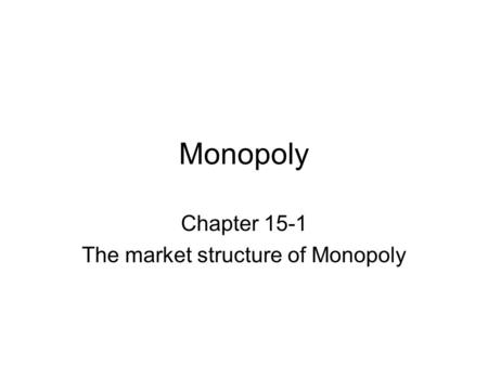 Chapter 15-1 The market structure of Monopoly