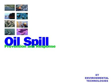ET ENVIRONMENTAL TECHNOLOGIES ET - ENVIRONMENTAL TECHNOLOGIES OPK - Oil Spill Protection Kit  Spills can happen in the open sea, close to shores, or.