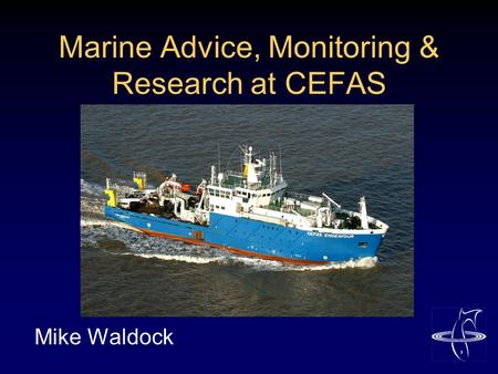 Marine Advice, Monitoring & Research at CEFAS Mike Waldock.
