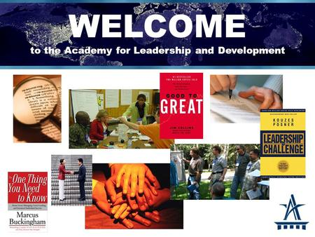WELCOME to the Academy for Leadership and Development.