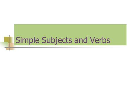 Simple Subjects and Verbs