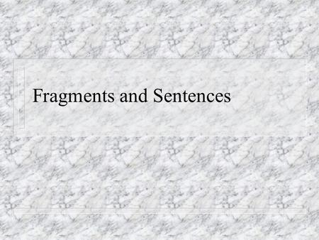 Fragments and Sentences © Capital Community College The Sentence is a group of words expressing a complete thought. expressing a complete thought.