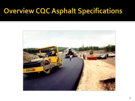 1 Overview CQC Asphalt Specifications.  Payment based on Contractor's Quality Control tests.  FDOT runs verification tests at a lesser frequency. 