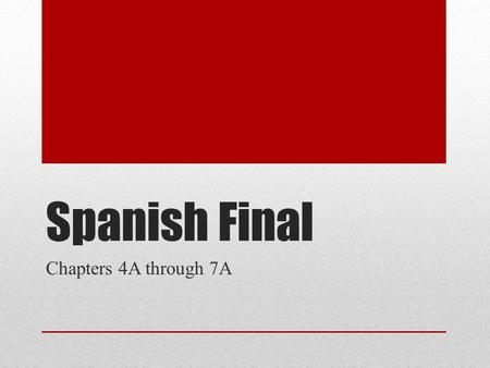 Spanish Final Chapters 4A through 7A.