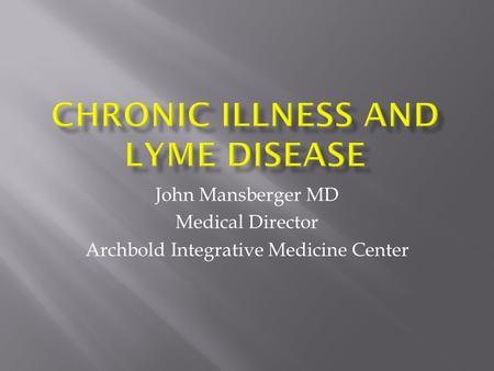 John Mansberger MD Medical Director Archbold Integrative Medicine Center.