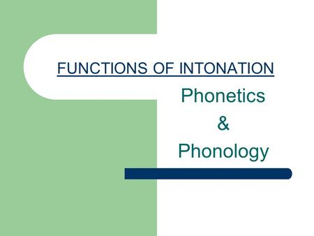 FUNCTIONS OF INTONATION Phonetics & Phonology. SOME BASIC CONCEPTS REGARDING INTONATIOIN 1-Tone unit 2-Tone boundaries 3-Tonic syllable 4-Pre-head 5-Head.