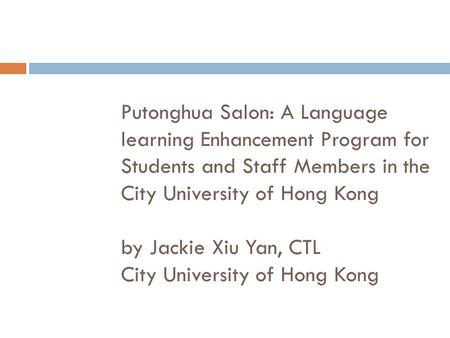 Putonghua Salon: A Language learning Enhancement Program for Students and Staff Members in the City University of Hong Kong by Jackie Xiu Yan, CTL City.