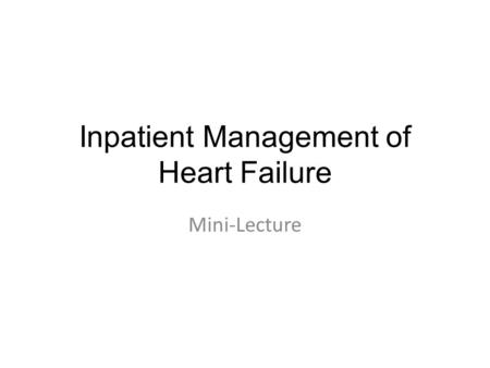 Inpatient Management of Heart Failure Mini-Lecture.