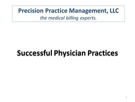 Precision Practice Management, LLC the medical billing experts. 1 Successful Physician Practices.