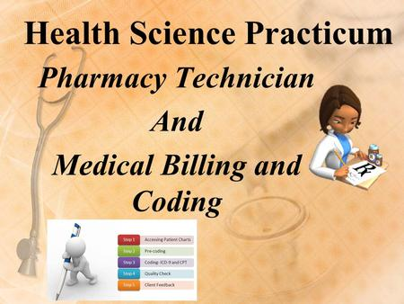 Health Science Practicum Pharmacy Technician And Medical Billing and Coding.