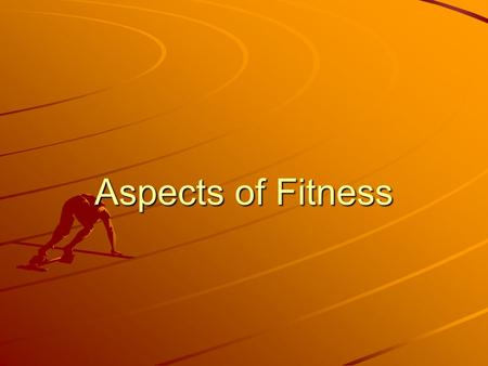 Aspects of Fitness. Aspects Cardio Respiratory Endurance Muscular Endurance StrengthPowerSpeed Flexibility (Suppleness) Skill Related Fitness.