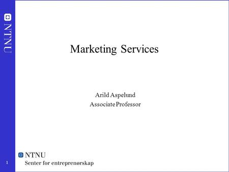 1 Marketing Services Arild Aspelund Associate Professor.