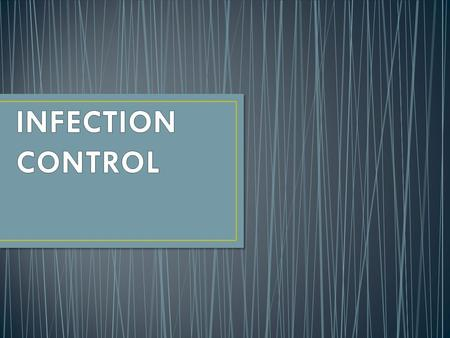 INFECTION CONTROL.
