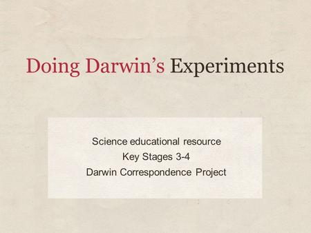 Doing Darwin's Experiments Science educational resource Key Stages 3-4 Darwin Correspondence Project.
