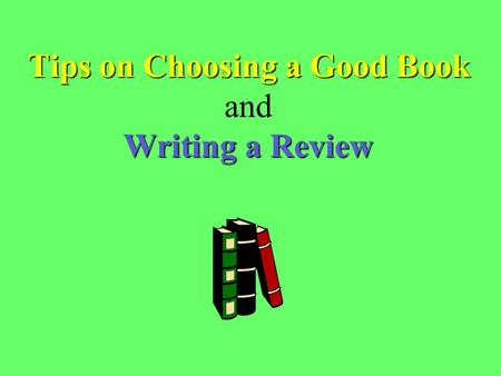 Tips on Choosing a Good Book Writing a Review Tips on Choosing a Good Book and Writing a Review.