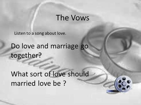 The Vows Listen to a song about love. Do love and marriage go together? What sort of love should married love be ?