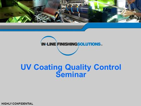 0 HIGHLY CONFIDENTIAL UV Coating Quality Control Seminar.