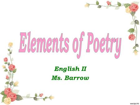English II Ms. Barrow. Poetry Defined Poetry is literature in verse form, a controlled arrangement of lines and stanzas. Poems use concise, musical, and.