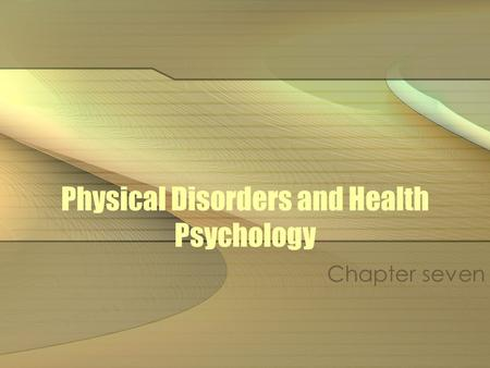 Physical Disorders and Health Psychology Chapter seven.