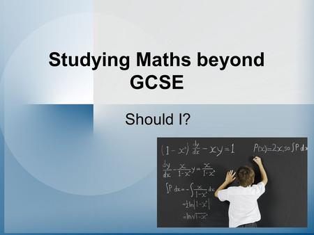 Studying Maths beyond GCSE