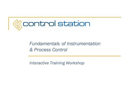 Fundamentals of Instrumentation & Process Control Interactive Training Workshop.
