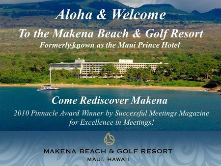 Come Rediscover Makena Aloha & Welcome To the Makena Beach & Golf Resort 2010 Pinnacle Award Winner by Successful Meetings Magazine for Excellence in Meetings!