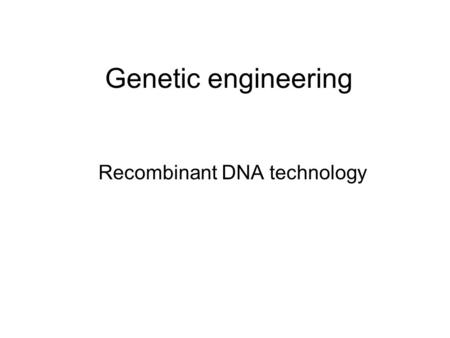 Genetic engineering Recombinant DNA technology. Questions: Name 3 things you know about bacteria. What are some characteristics that make bacteria a good.