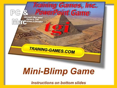 Mini-Blimp Game Instructions on bottom slides 123456789 Bonus Copyright © 2007 Training Games, Inc. 123 PRIZES.