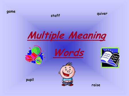 Game quiver staff Multiple Meaning Words pupil raise.