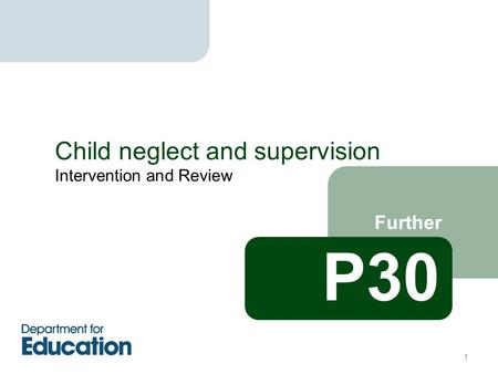 Intervention and Review Further Child neglect and supervision P30 1.