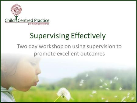 Supervising Effectively Two day workshop on using supervision to promote excellent outcomes 1.