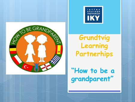 "Grundtvig Learning Partnerhips ""How to be a grandparent"""