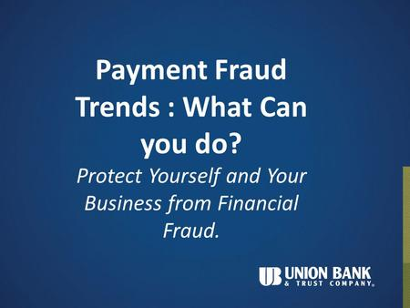 Payment Fraud Trends : What Can you do? Protect Yourself and Your Business from Financial Fraud.