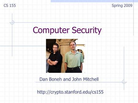Computer Security Dan Boneh and John Mitchell CS 155Spring 2009