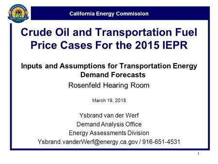 California Energy Commission Crude Oil and Transportation Fuel Price Cases For the 2015 IEPR Inputs and Assumptions for Transportation Energy Demand Forecasts.