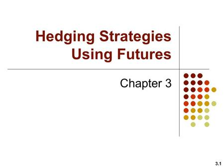 Hedging Strategies Using Futures Chapter 3 3.1. Goals of Chapter 3 3.2 Basic principles and reasons of hedge ( 避險 ) using futures Introduce the basis.