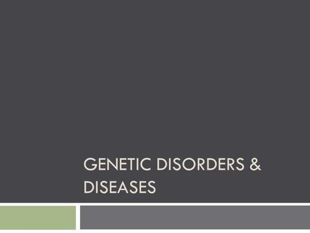 GENETIC DISORDERS & DISEASES. Types?  Dominant  Recessive  Sex Linked  Chromosomal  Mutagens?