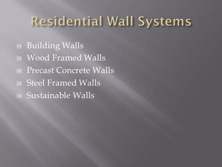  Building Walls  Wood Framed Walls  Precast Concrete Walls  Steel Framed Walls  Sustainable Walls.