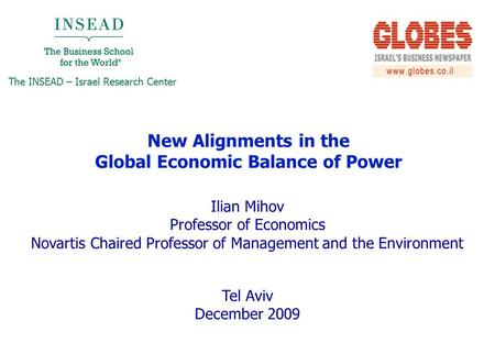 Ilian Mihov Professor of Economics Novartis Chaired Professor of Management and the Environment Tel Aviv December 2009 New Alignments in the Global Economic.