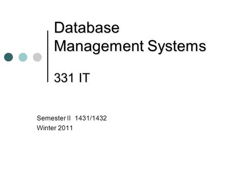 Database Management Systems 331 IT Semester II 1431/1432 Winter 2011.