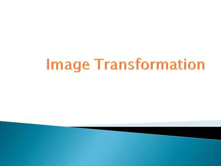 Input image Output image Transform equation All pixels Transform equation.